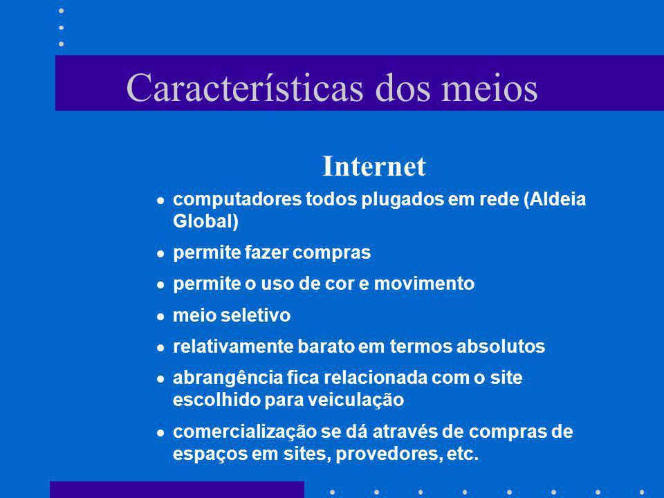 Características dos meios Internet computadores todos plugados em rede (Aldeia Global) permite fazer compras permite o uso de cor e movimento meio sel