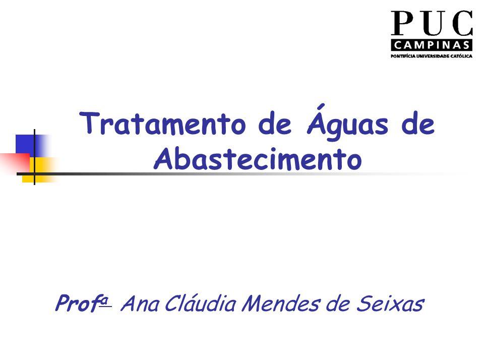 Tratamento de Águas de Abastecimento Prof a Ana Cláudia Mendes de Seixas
