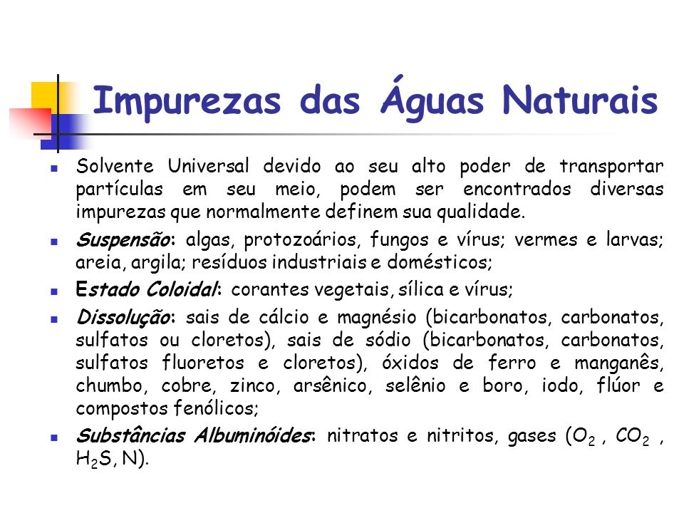 Impurezas das Águas Naturais Solvente Universal devido ao seu alto poder de transportar partículas em seu meio, podem ser encontrados diversas impurez