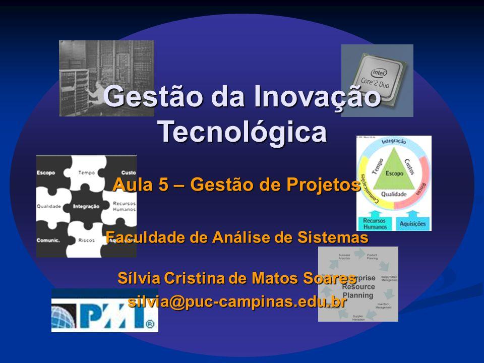 Gestão da Inovação Tecnológica Aula 5 – Gestão de Projetos Faculdade de Análise de Sistemas Sílvia Cristina de Matos Soares silvia@puc-campinas.edu.br