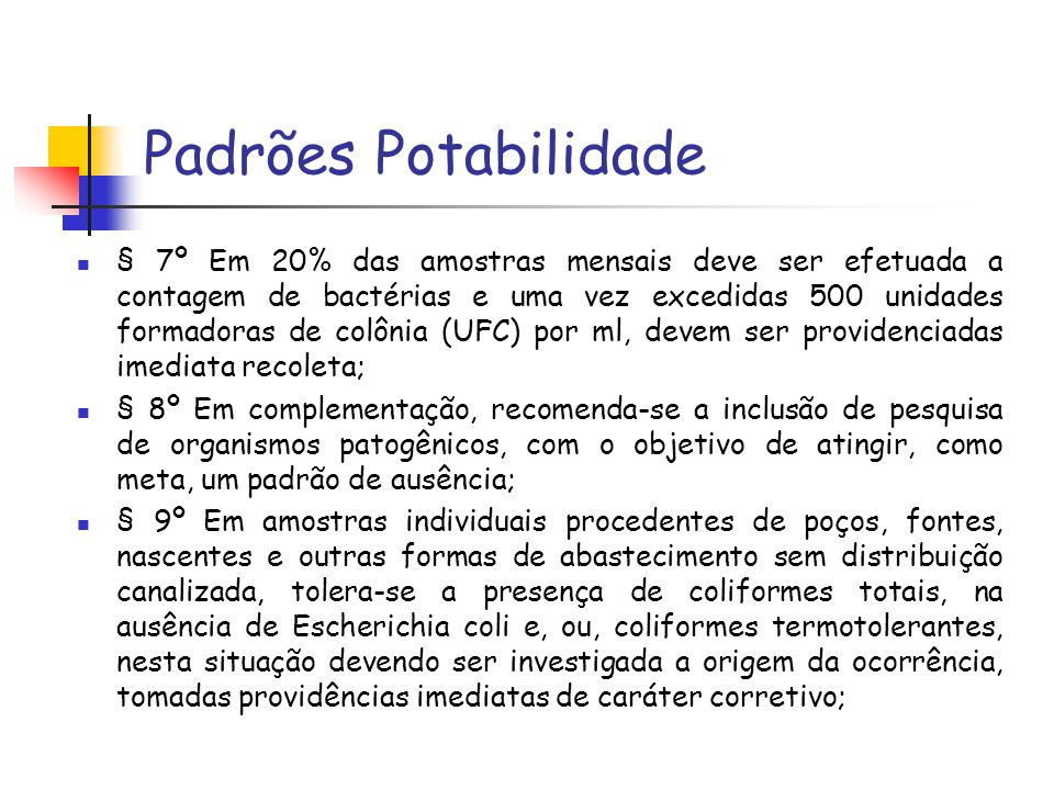 Padrões Potabilidade § 7º Em 20% das amostras mensais deve ser efetuada a contagem de bactérias e uma vez excedidas 500 unidades formadoras de colônia
