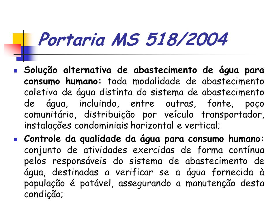 Portaria MS 518/2004 Solução alternativa de abastecimento de água para consumo humano: toda modalidade de abastecimento coletivo de água distinta do s