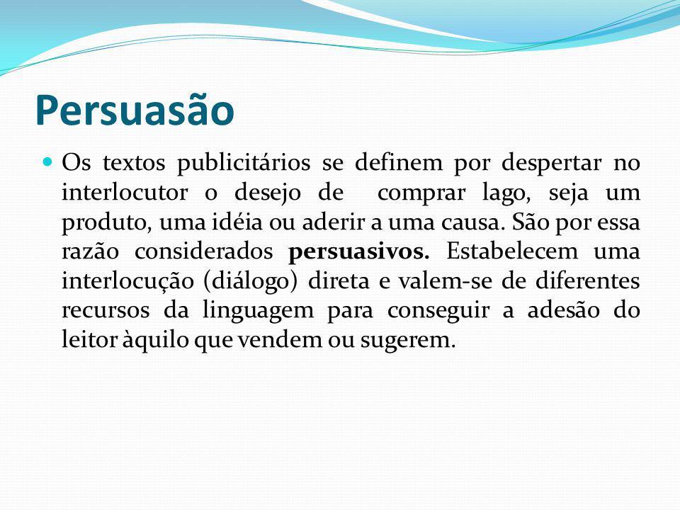 Persuasão Os textos publicitários se definem por despertar no interlocutor o desejo de comprar lago, seja um produto, uma idéia ou aderir a uma causa.