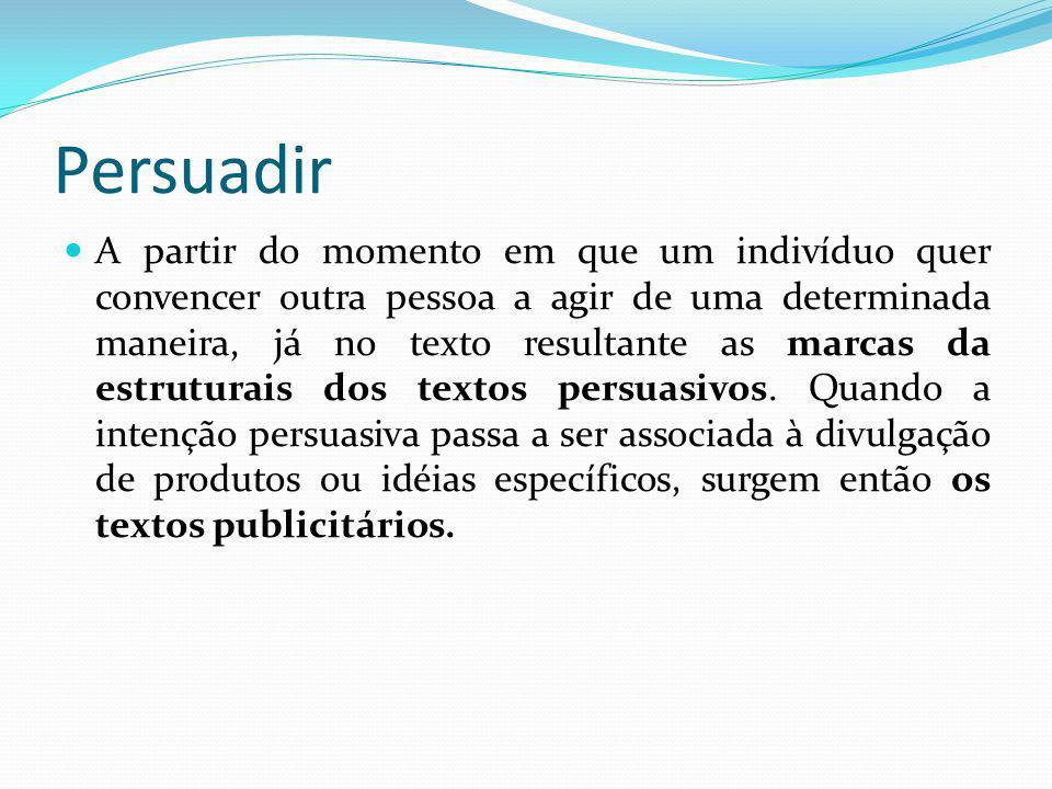 Persuadir O produto anunciado aparece não como um bem de consumo qualquer, mas como a possibilidade de realização de um sonho ou como modo de satisfazer uma necessidade particular.
