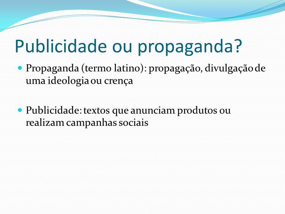 Publicidade ou propaganda? Propaganda (termo latino): propagação, divulgação de uma ideologia ou crença Publicidade: textos que anunciam produtos ou r