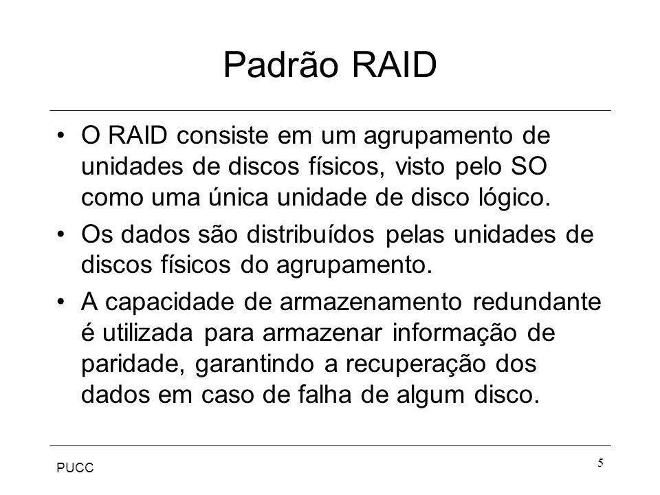 PUCC 5 Padrão RAID O RAID consiste em um agrupamento de unidades de discos físicos, visto pelo SO como uma única unidade de disco lógico. Os dados são