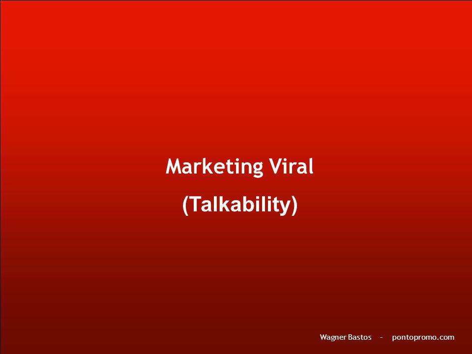 Marketing Viral (Talkability) Wagner Bastos – pontopromo.com