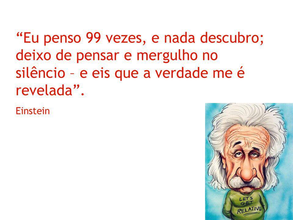 Marketing Viral Eu penso 99 vezes, e nada descubro; deixo de pensar e mergulho no silêncio – e eis que a verdade me é revelada. Einstein