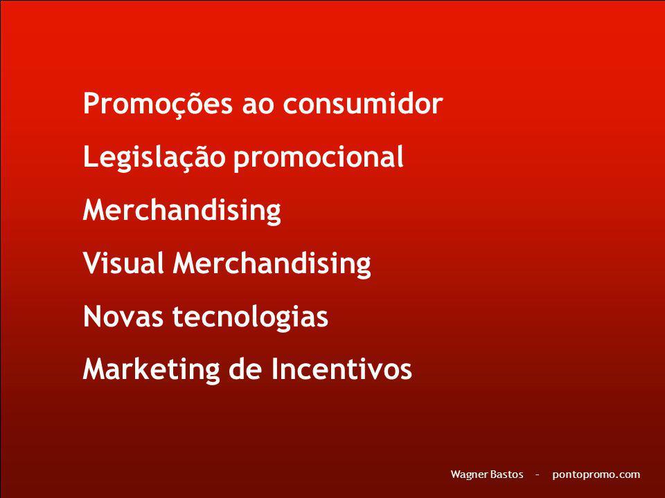 Promoções ao consumidor Legislação promocional Merchandising Visual Merchandising Novas tecnologias Marketing de Incentivos Wagner Bastos – pontopromo.com