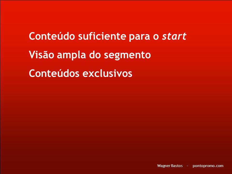 Conteúdo suficiente para o start Visão ampla do segmento Conteúdos exclusivos Wagner Bastos – pontopromo.com