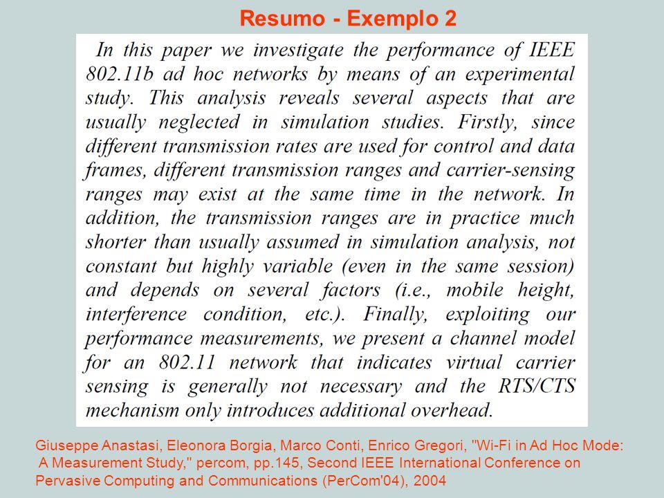 Resumo - Exemplo 2 Giuseppe Anastasi, Eleonora Borgia, Marco Conti, Enrico Gregori, Wi-Fi in Ad Hoc Mode: A Measurement Study, percom, pp.145, Second IEEE International Conference on Pervasive Computing and Communications (PerCom 04), 2004