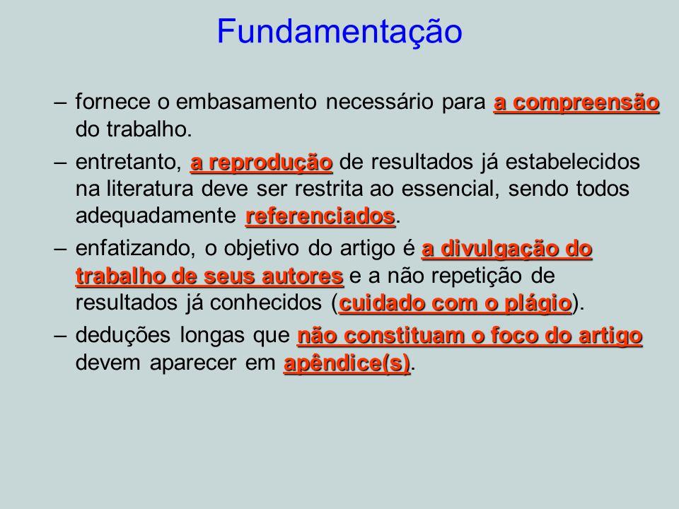 Fundamentação a compreensão –fornece o embasamento necessário para a compreensão do trabalho.