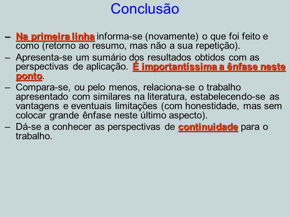Conclusão –Na primeira linha –Na primeira linha informa-se (novamente) o que foi feito e como (retorno ao resumo, mas não a sua repetição).