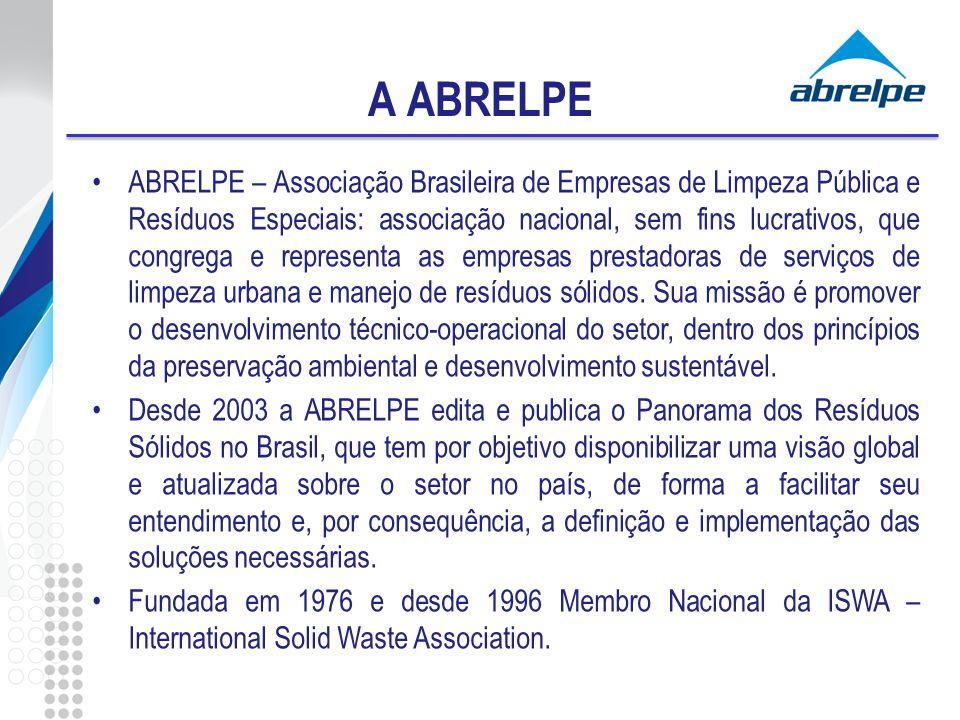 A ABRELPE ABRELPE – Associação Brasileira de Empresas de Limpeza Pública e Resíduos Especiais: associação nacional, sem fins lucrativos, que congrega