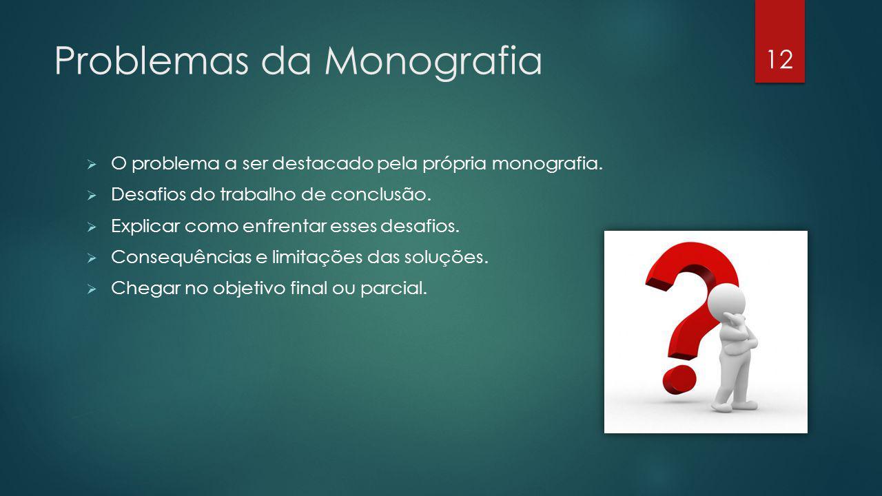 Problemas da Monografia O problema a ser destacado pela própria monografia. Desafios do trabalho de conclusão. Explicar como enfrentar esses desafios.