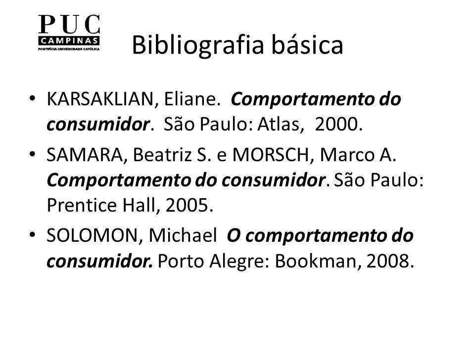 Bibliografia básica KARSAKLIAN, Eliane.Comportamento do consumidor.