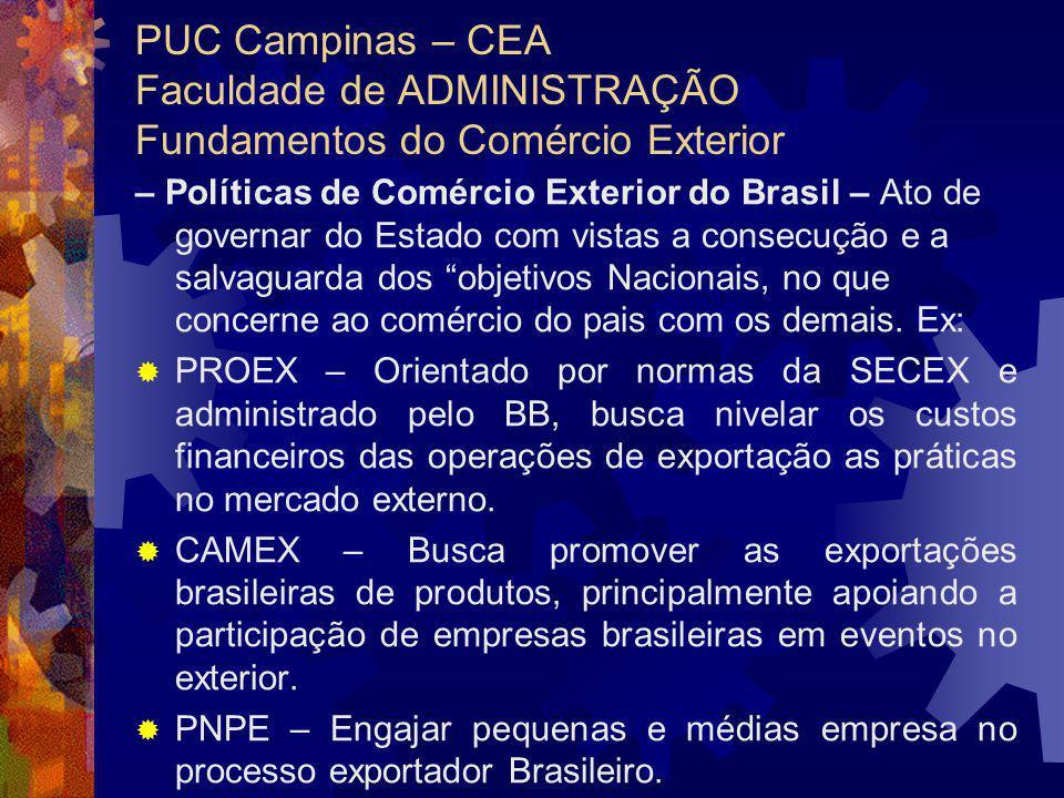 PUC Campinas – CEA Faculdade de ADMINISTRAÇÃO Fundamentos do Comércio Exterior – Políticas de Comércio Exterior do Brasil – Ato de governar do Estado com vistas a consecução e a salvaguarda dos objetivos Nacionais, no que concerne ao comércio do pais com os demais.