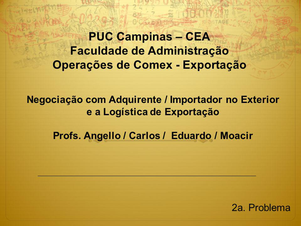 PUC Campinas – CEA Faculdade de Administração Operações de Comex - Exportação Negociação com Adquirente / Importador no Exterior e a Logística de Expo