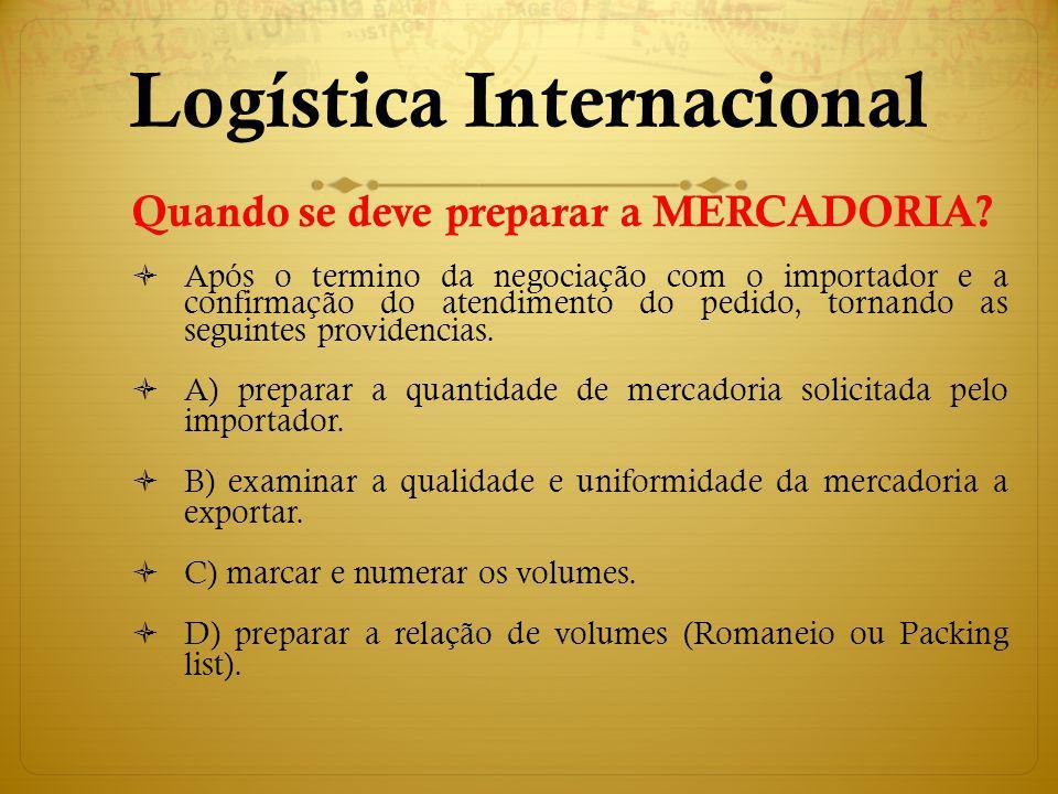 Quando se deve preparar a MERCADORIA? Após o termino da negociação com o importador e a confirmação do atendimento do pedido, tornando as seguintes pr