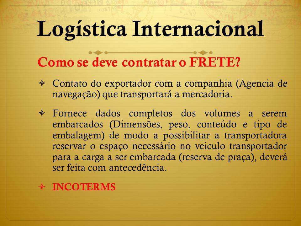 Como se deve contratar o FRETE? Contato do exportador com a companhia (Agencia de navegação) que transportará a mercadoria. Fornece dados completos do