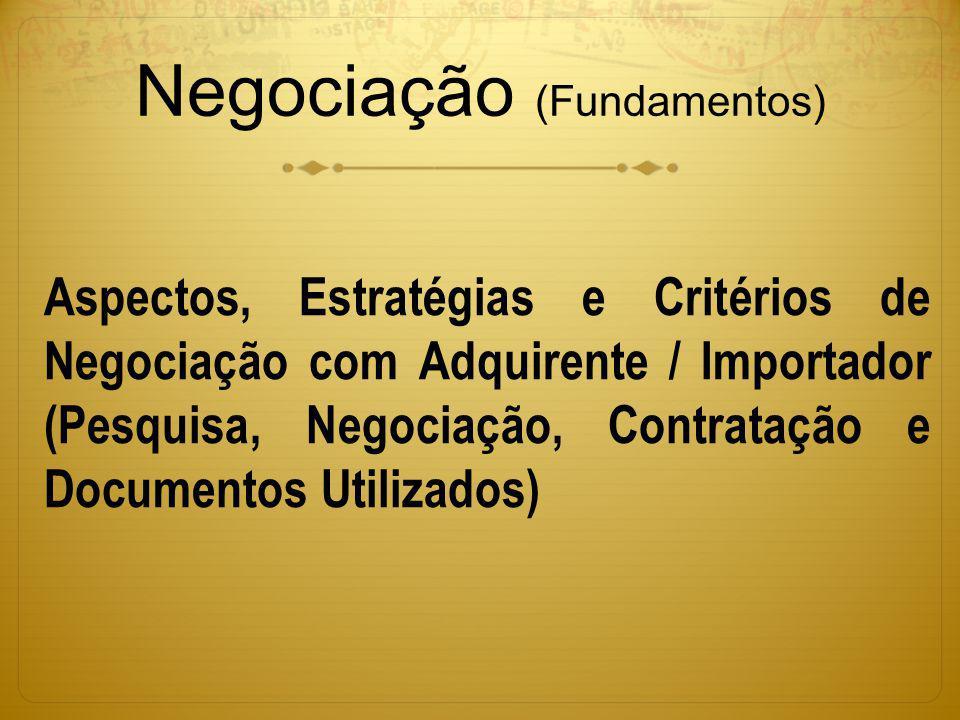 Negociação (Fundamentos) Aspectos, Estratégias e Critérios de Negociação com Adquirente / Importador (Pesquisa, Negociação, Contratação e Documentos U