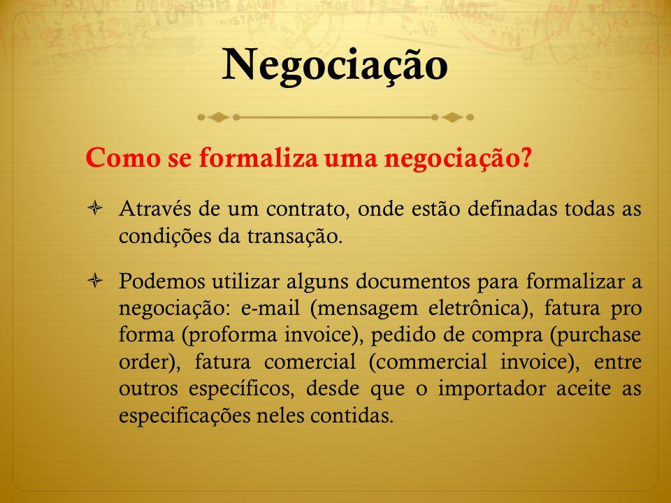 Como se formaliza uma negociação? Através de um contrato, onde estão definadas todas as condições da transação. Podemos utilizar alguns documentos par