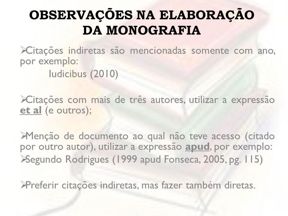 OBSERVAÇÕES NA ELABORAÇÃO DA MONOGRAFIA Citações indiretas são mencionadas somente com ano, por exemplo: Iudicibus (2010) Citações com mais de três au