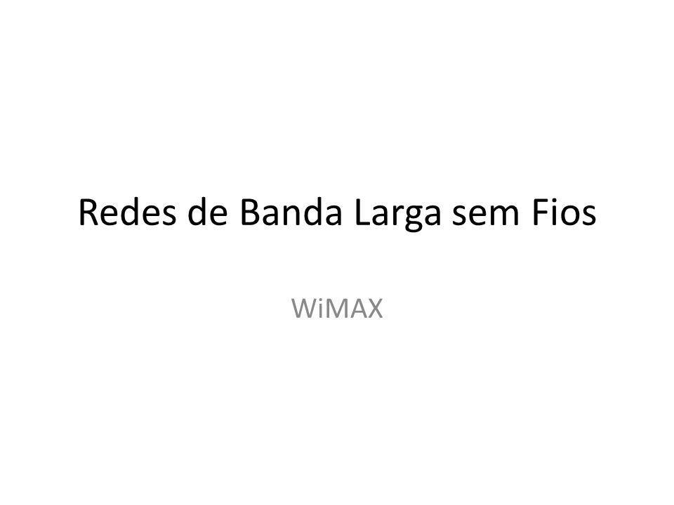 Redes de Banda Larga sem Fios WiMAX