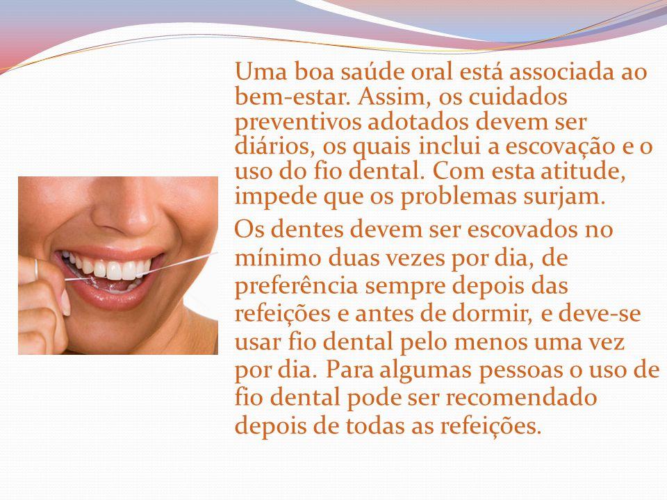 Uma boa saúde oral está associada ao bem-estar. Assim, os cuidados preventivos adotados devem ser diários, os quais inclui a escovação e o uso do fio