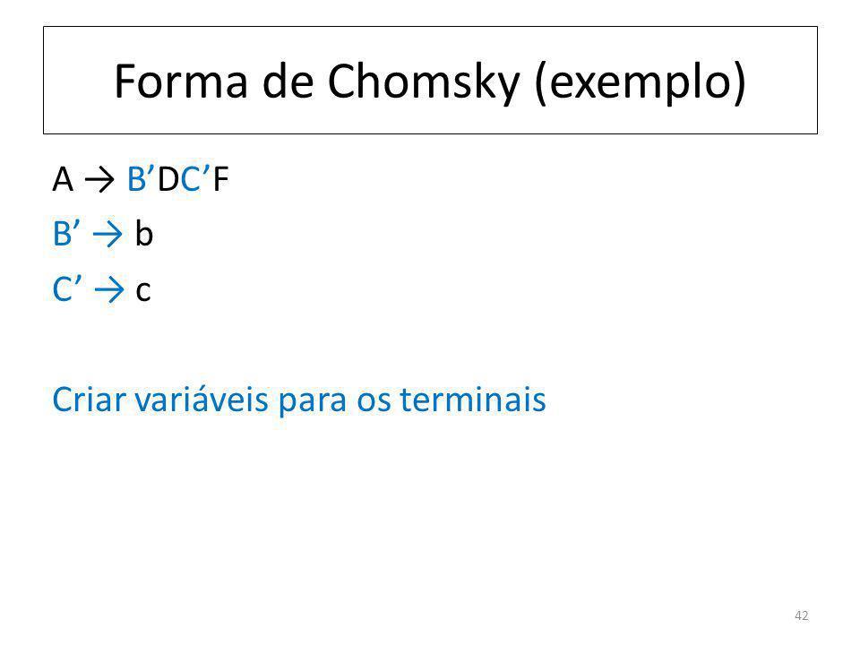 Forma de Chomsky (exemplo) A BDCF B b C c Criar variáveis para os terminais 42