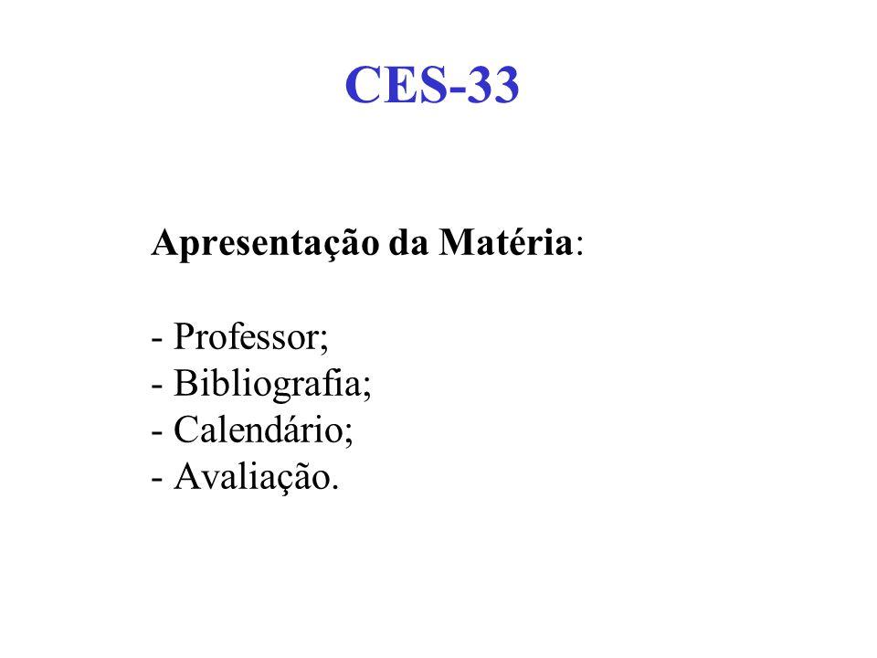 Apresentação da Matéria: - Professor; - Bibliografia; - Calendário; - Avaliação. CES-33
