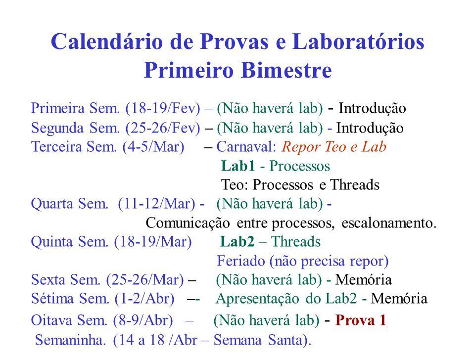 Calendário de Provas e Laboratórios Primeiro Bimestre Primeira Sem. (18-19/Fev) – (Não haverá lab) - Introdução Segunda Sem. (25-26/Fev) – (Não haverá