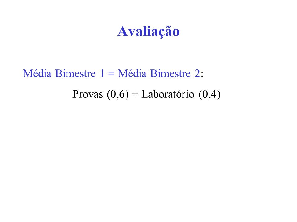Avaliação Média Bimestre 1 = Média Bimestre 2: Provas (0,6) + Laboratório (0,4)