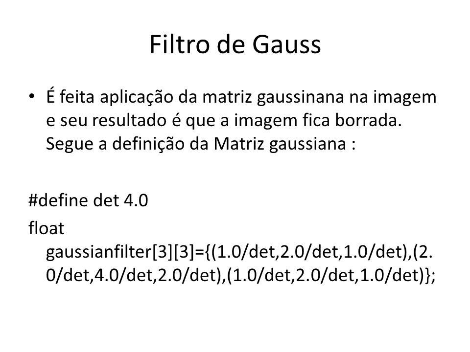 Filtro de Gauss É feita aplicação da matriz gaussinana na imagem e seu resultado é que a imagem fica borrada.