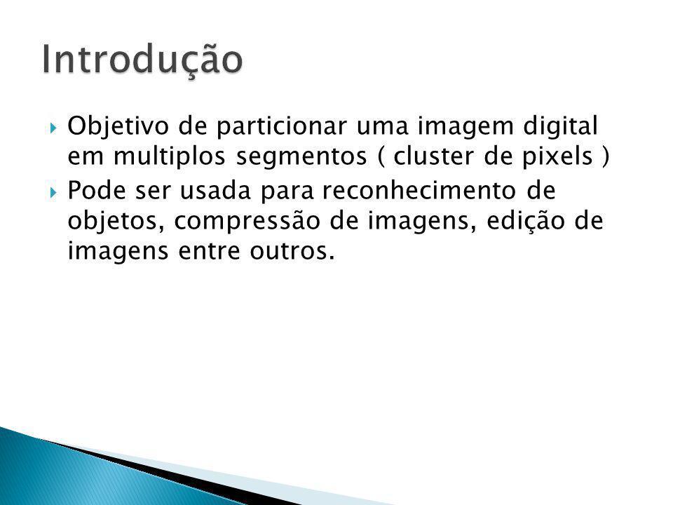 Objetivo de particionar uma imagem digital em multiplos segmentos ( cluster de pixels ) Pode ser usada para reconhecimento de objetos, compressão de i