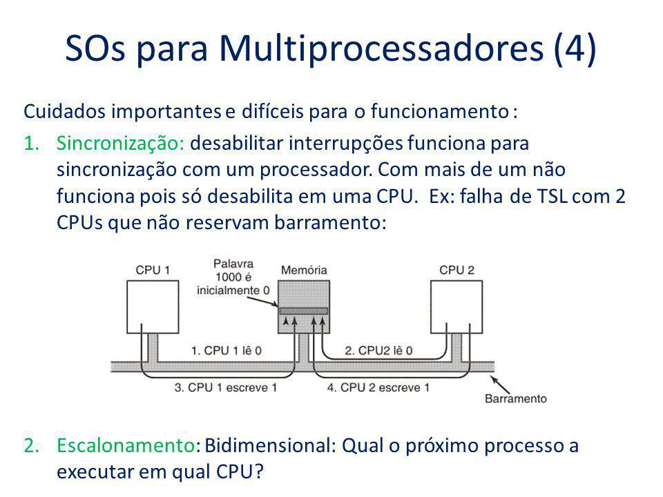 SOs para Multiprocessadores (4) Cuidados importantes e difíceis para o funcionamento : 1.Sincronização: desabilitar interrupções funciona para sincron