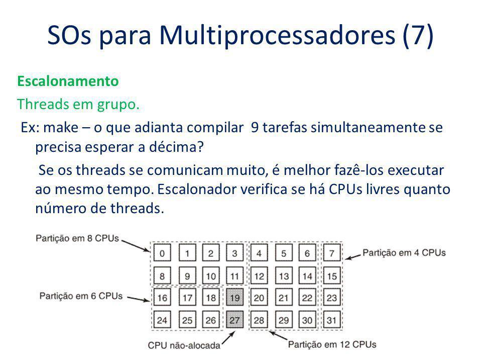 SOs para Multiprocessadores (7) Escalonamento Threads em grupo. Ex: make – o que adianta compilar 9 tarefas simultaneamente se precisa esperar a décim