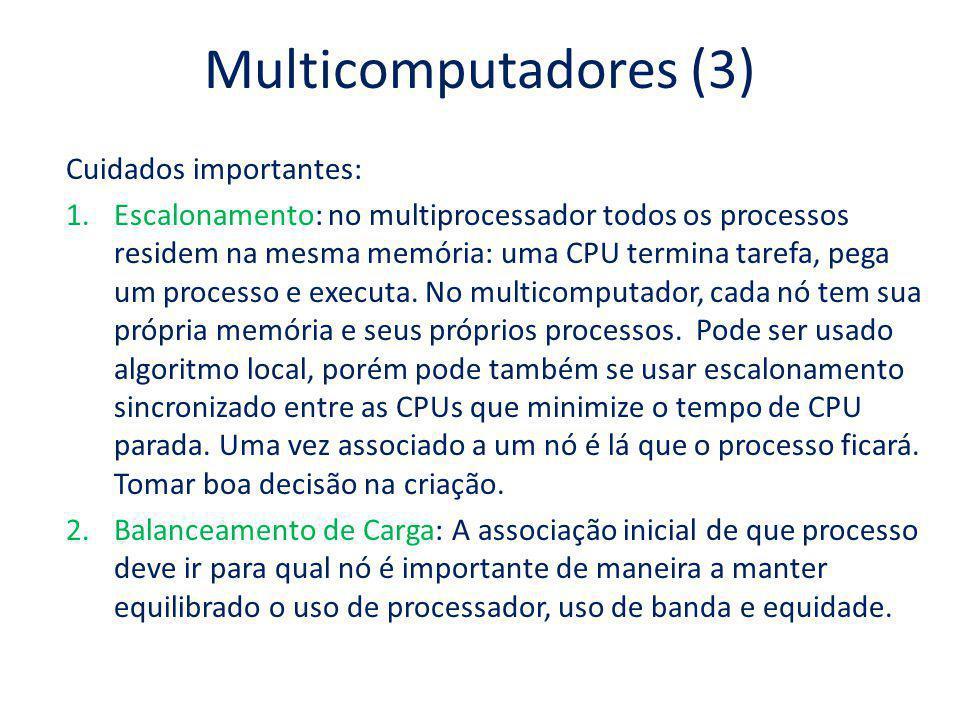 Multicomputadores (3) Cuidados importantes: 1.Escalonamento: no multiprocessador todos os processos residem na mesma memória: uma CPU termina tarefa,