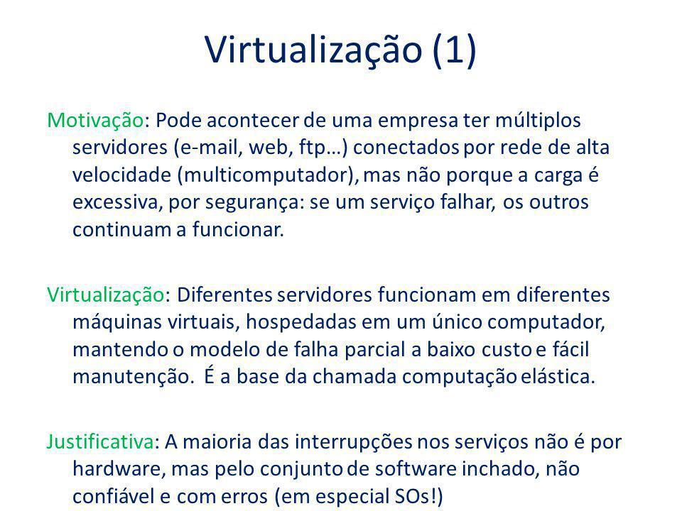 Virtualização (1) Motivação: Pode acontecer de uma empresa ter múltiplos servidores (e-mail, web, ftp…) conectados por rede de alta velocidade (multic