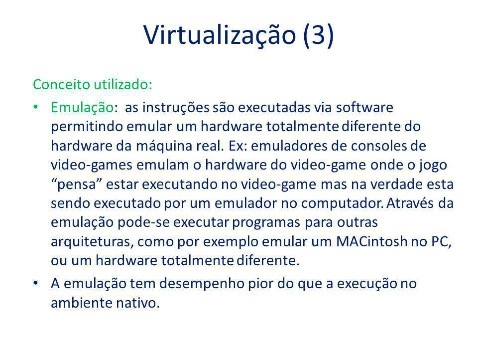 Virtualização (3) Conceito utilizado: Emulação: as instruções são executadas via software permitindo emular um hardware totalmente diferente do hardwa