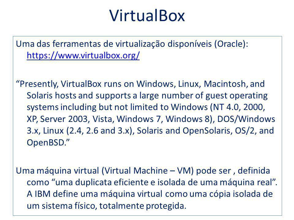 VirtualBox Uma das ferramentas de virtualização disponíveis (Oracle): https://www.virtualbox.org/ https://www.virtualbox.org/ Presently, VirtualBox ru
