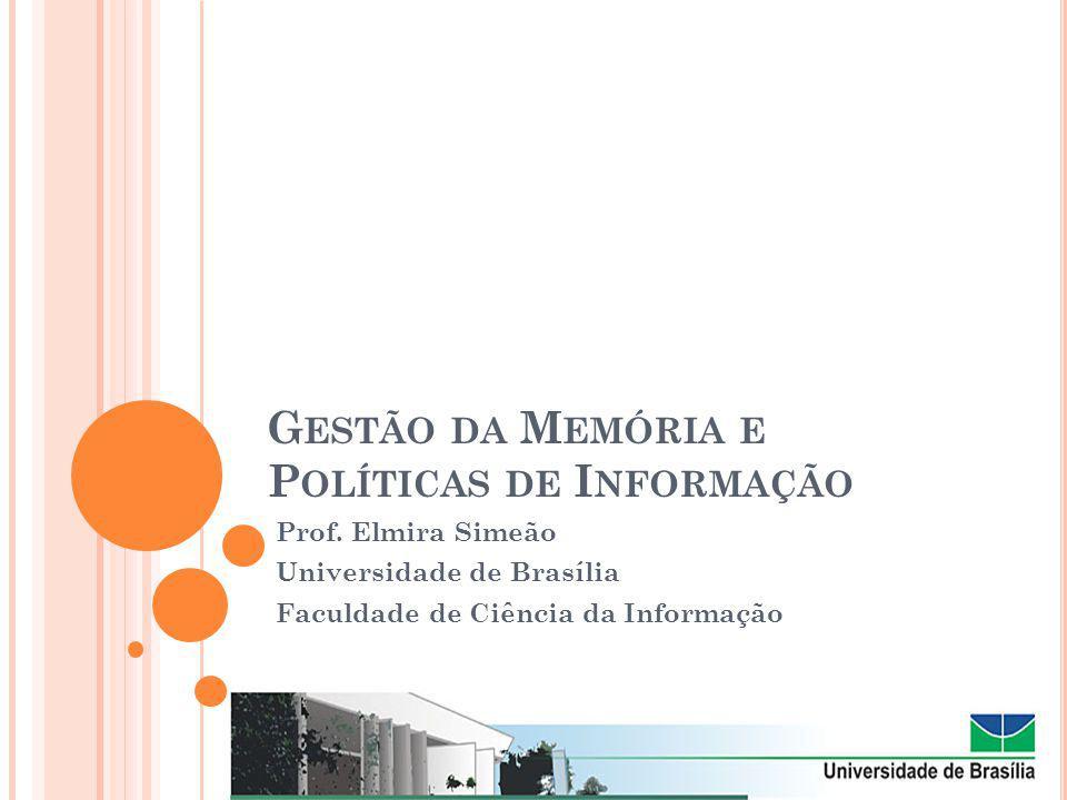 G ESTÃO DA M EMÓRIA E P OLÍTICAS DE I NFORMAÇÃO Prof.