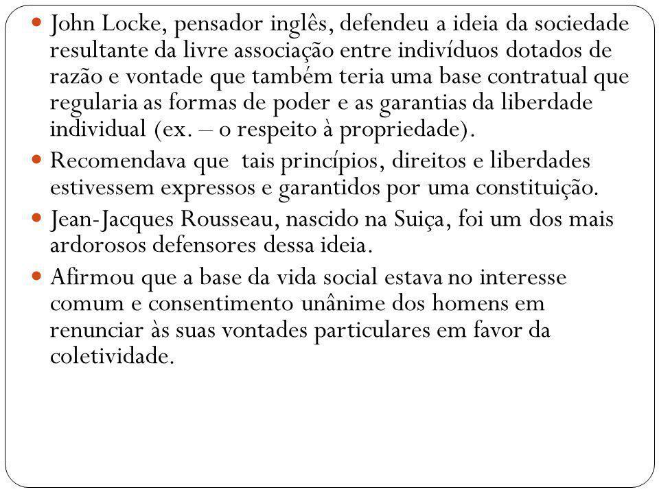 John Locke, pensador inglês, defendeu a ideia da sociedade resultante da livre associação entre indivíduos dotados de razão e vontade que também teria
