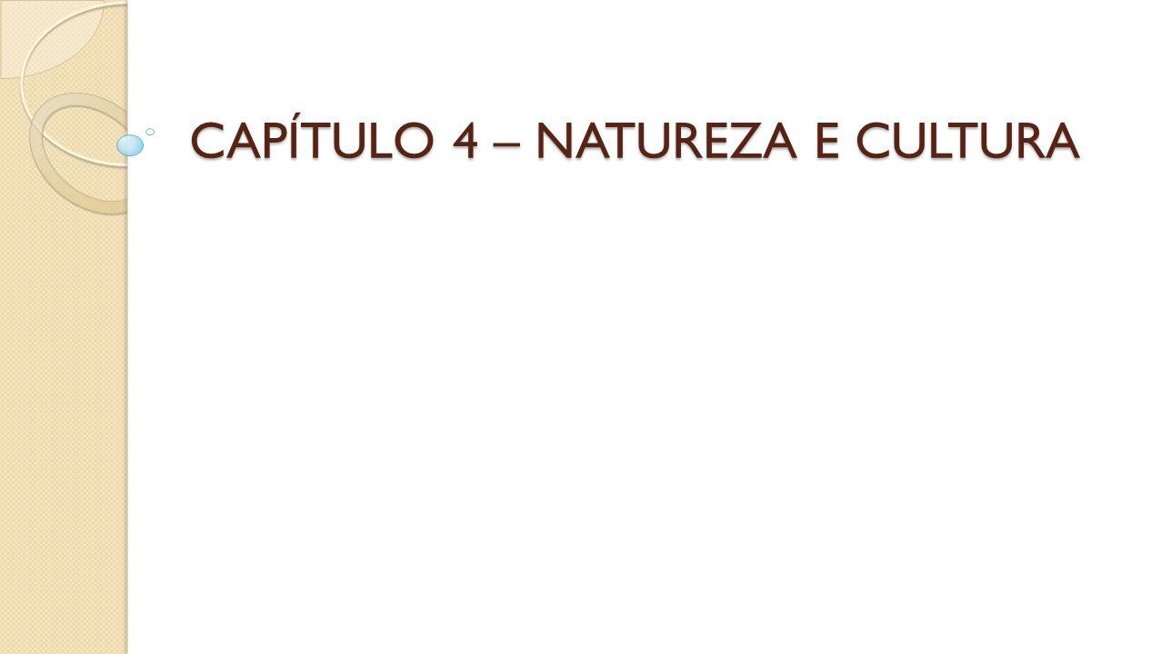CAPÍTULO 4 – NATUREZA E CULTURA