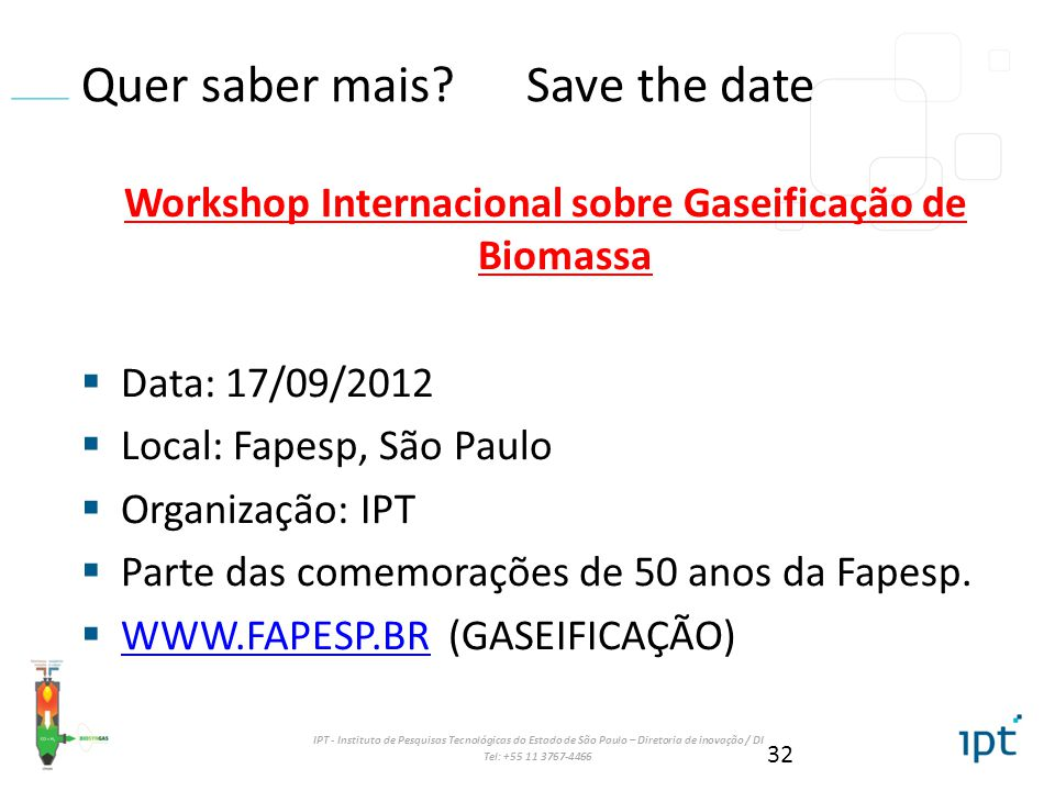 IPT - Instituto de Pesquisas Tecnológicas do Estado de São Paulo – Diretoria de inovação / DI Tel: +55 11 3767-4466 Quer saber mais? Save the date Wor