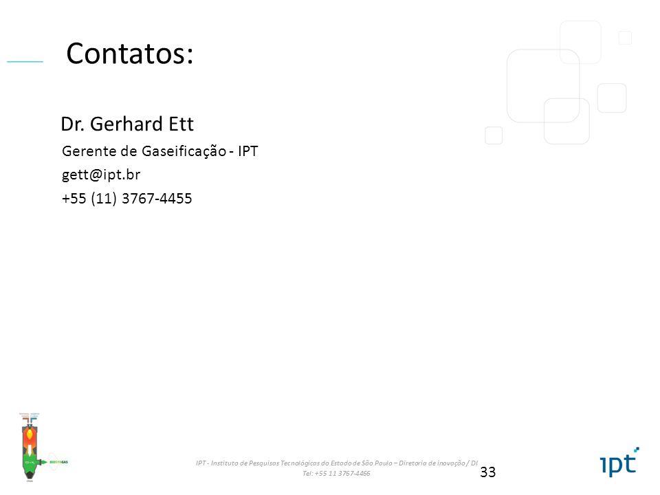 IPT - Instituto de Pesquisas Tecnológicas do Estado de São Paulo – Diretoria de inovação / DI Tel: +55 11 3767-4466 Contatos: Dr. Gerhard Ett Gerente