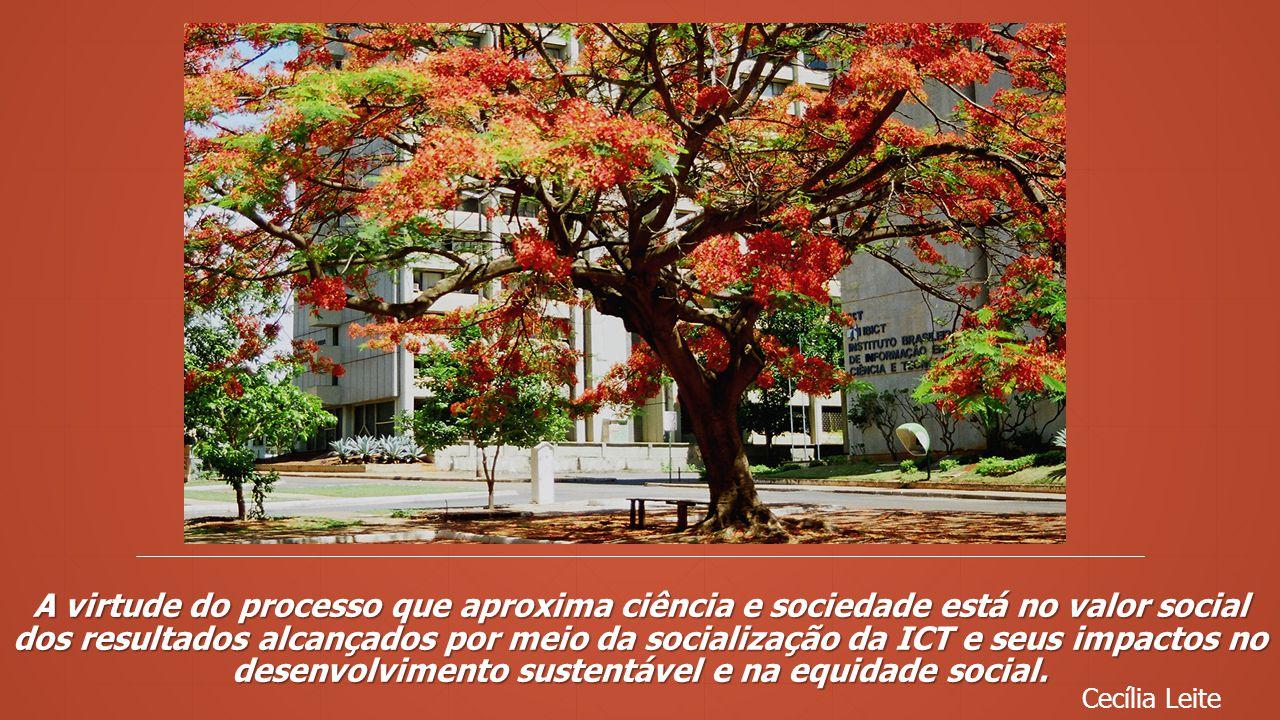 A virtude do processo que aproxima ciência e sociedade está no valor social dos resultados alcançados por meio da socialização da ICT e seus impactos no desenvolvimento sustentável e na equidade social.