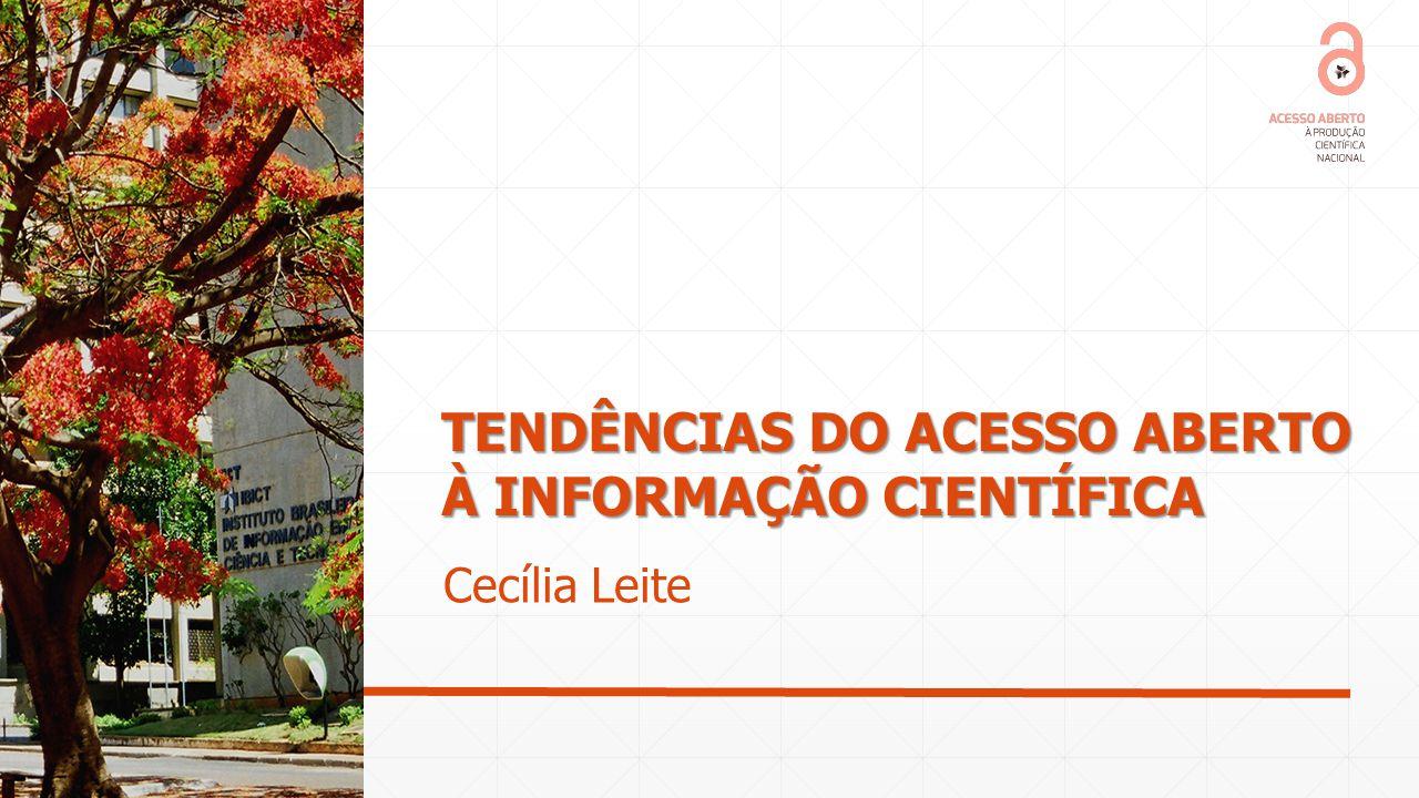 TENDÊNCIAS DO ACESSO ABERTO À INFORMAÇÃO CIENTÍFICA Cecília Leite