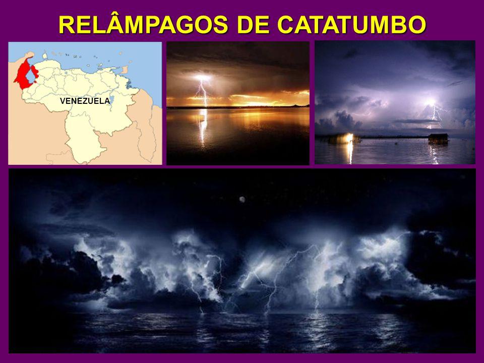 RELÂMPAGOS DE CATATUMBO Ou FAROL DE MARACAIBO, fenômeno descrito pelos europeus há 500 anos, já conhecido pelos nativos.