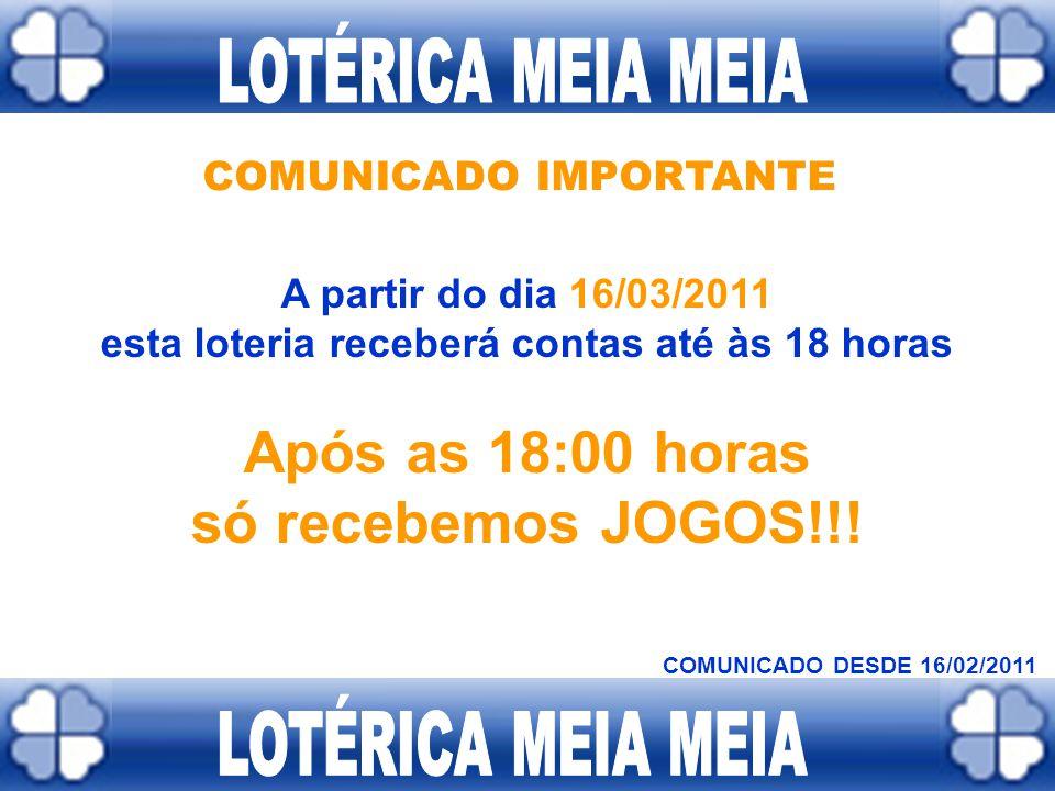 COMUNICADO IMPORTANTE A partir do dia 16/02/2011 esta loteria terá um novo horário de funcionamento: De segunda a sexta : 08:00 horas às 19:00 horas S
